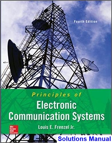 Principles of Electronic Communication Systems 4th Edition Frenzel Solutions Manual