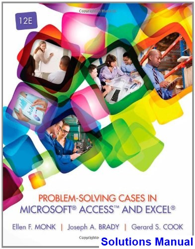 Problem Solving Cases in Microsoft Access and Excel 12th Edition Monk Solutions Manual
