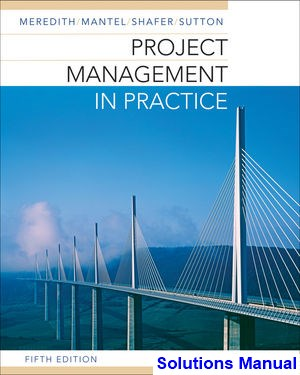 Project Management in Practice 5th Edition Meredith Solutions Manual