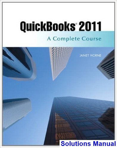 QuickBooks 2011 A Complete Course 12th Edition Janet Horne Solutions Manual