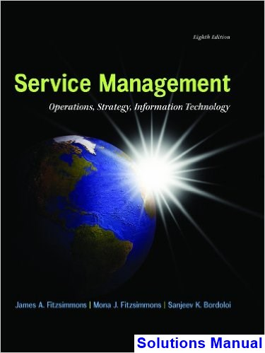 Service Management Operations Strategy Information Technology 8th Edition Fitzsimmons Solutions Manual