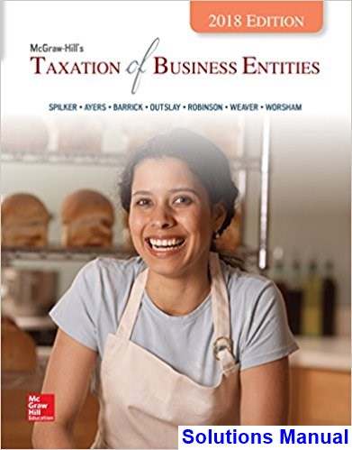 Taxation of Business Entities 2018 Edition 9th Edition Spilker Solutions Manual