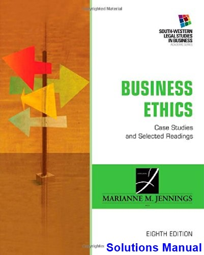 Business Ethics Case Studies and Selected Readings 8th Edition Jennings Solutions Manual