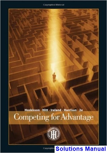 Competing for Advantage 2nd Edition Hoskisson Solutions Manual