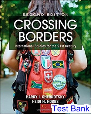 Crossing Borders International Studies for the 21st Century 2nd Edition Chernotsky Test Bank