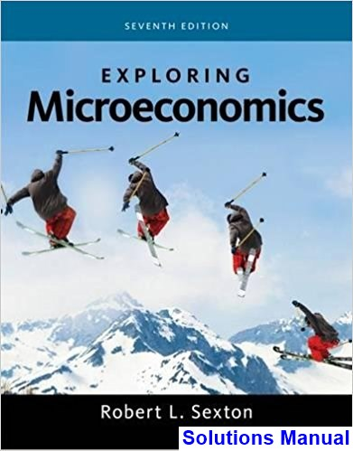 Exploring Microeconomics 7th Edition Sexton Solutions Manual