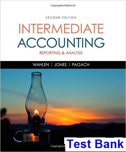 Intermediate Accounting Reporting and Analysis 2nd Edition Wahlen Test Bank