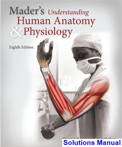Maders Understanding Human Anatomy and Physiology 8th Edition Susannah Nelson Longenbaker Solutions Manual