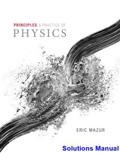 Principles and Practice of Physics 1st Edition Eric Mazur Solutions Manual