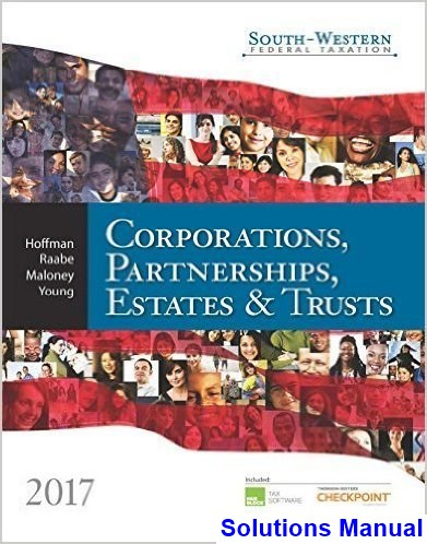 South-Western Federal Taxation 2017 Corporations Partnerships Estates and Trusts 40th Edition Hoffman Solutions Manual