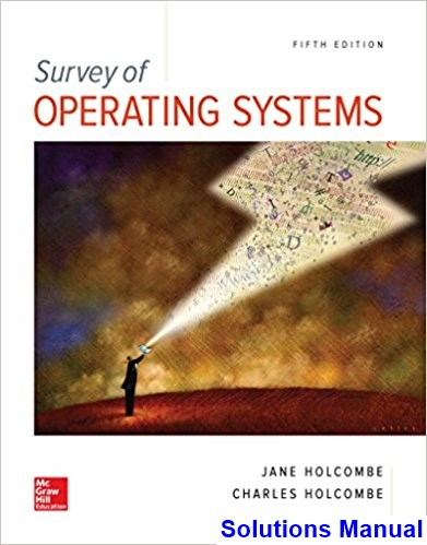 Survey of Operating Systems 5th Edition Holcombe Solutions Manual