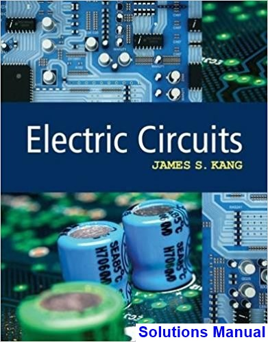 Electric Circuits 1st Edition Kang Solutions Manual
