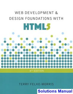 Web Development and Design Foundations with HTML5 8th Edition Felke-Morris Solutions Manual