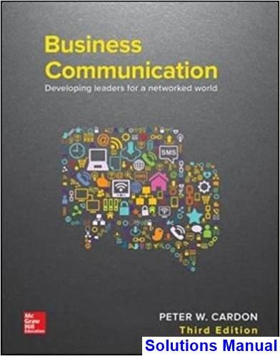 Business Communication Developing Leaders for a Networked World 3rd Edition Cardon Solutions Manual