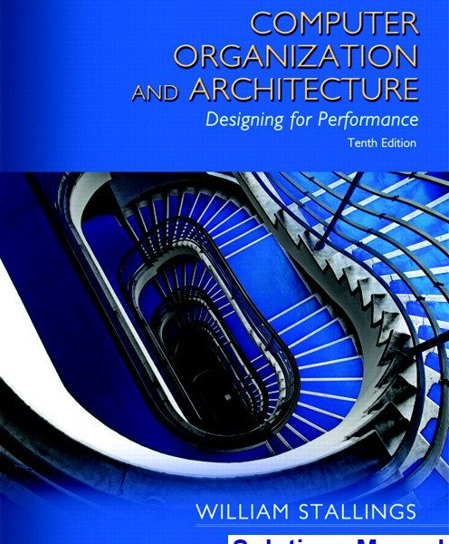 Computer Organization And Architecture 10th Edition Stallings Solutions Manual