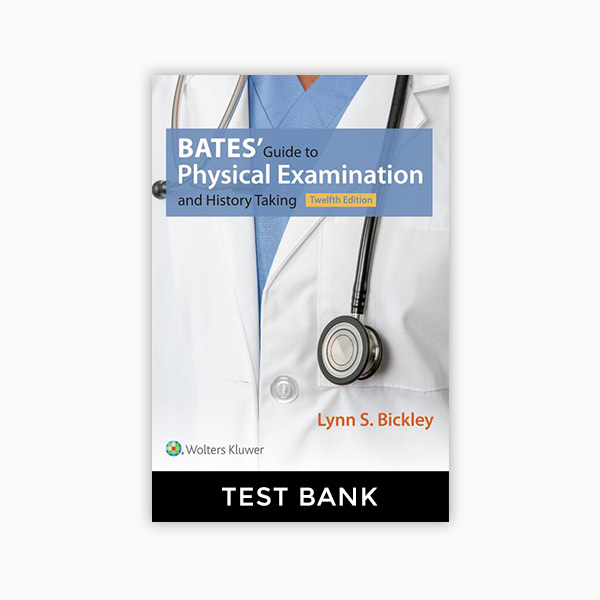 Bates Guide To Physical Examination 12th Edition Test Bank
