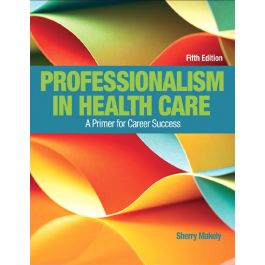Test Bank for Professionalism in Health Care 5th Edition by Makley