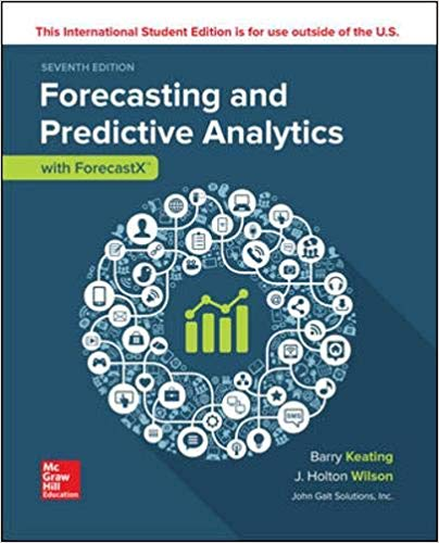 Solution Manual for Forecasting And Predictive Analytics With Forecast X, 7Th Edition by Keating