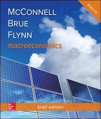 Solution Manual for Macroeconomics, Brief Edition, 3rd Edition, Campbell McConnell , Stanley Brue, Sean Flynn, ISBN10: 126032480X, ISBN13: 9781260324808