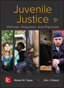 Solution Manual for Juvenile Justice: Policies, Programs, and Practices, 5th Edition, Robert W Taylor, Eric Fritsch, ISBN10: 1259920593, ISBN13: 9781259920592