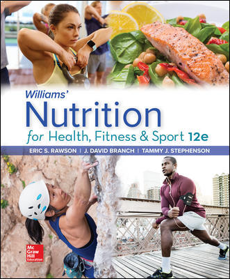 Test Bank for Williams' Nutrition for Health, Fitness and Sport, 12th Edition, Eric Rawson, David Branch, Tammy Stephenson, ISBN10: 1260258971, ISBN13: 9781260258974