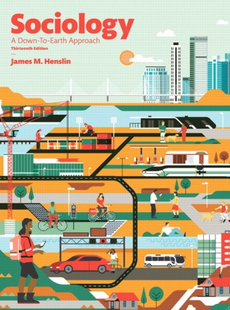 Test Bank for Sociology: A Down-To-Earth Approach, 13th Edition, James M. Henslin, ISBN: 013420557X, ISBN-13: 9780134205571