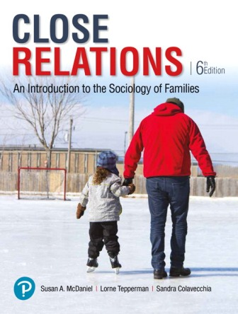 Test Bank for Close Relations: An Introduction to the Sociology of Families, 6th Edition, Susan A. McDaniel, Lorne Tepperman, Sandra Colavecchia, ISBN-10: 0134652290, ISBN-13: 9780134652290