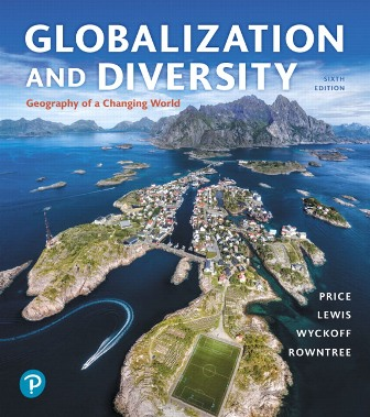 Solution Manual for Globalization and Diversity: Geography of a Changing World, 6th Edition, Marie Price, Lester Rowntree, Martin Lewis, William Wyckoff, ISBN-10: 0134898397, ISBN-13: 9780134898391, ISBN-10: 0135159970, ISBN-13: 9780135159972