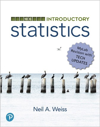 Test Bank for Introductory Statistics, MyLab Revision, 10th Edition, Neil A. Weiss, ISBN-10: 0135163056, ISBN-13: 9780135163054