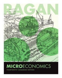 Solution Manual for Microeconomics, 14th Canadian Edition, Christopher T.S. Ragan, ISBN-10: 0321866347, ISBN-13: 9780321866349