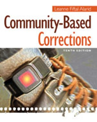Solution Manual for Community-Based Corrections, 10th Edition, Leanne Fiftal Alarid, ISBN-10: 1285458397, ISBN-13: 9781285458397