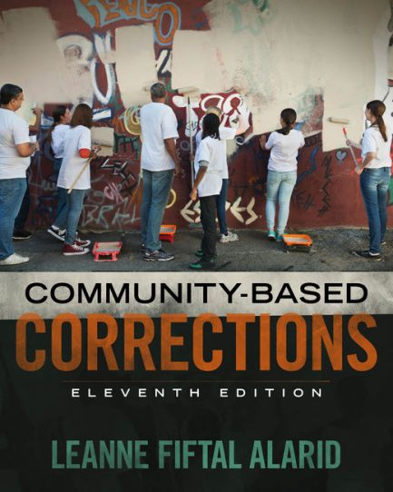 Test Bank for Community Based Corrections, 11th Edition, Leanne Fiftal Alarid, ISBN-10: 1305633725, ISBN-13: 9781305633728
