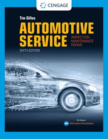 Test Bank for Automotive Service: Inspection, Maintenance, Repair, 6th Edition, Tim Gilles, ISBN-10: 1337956414, ISBN-13: 9781337956413