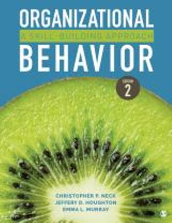 Test Bank for Organizational Behavior A Skill-Building Approach, 2nd Edition, Christopher P. Neck, Jeffery D. Houghton, Emma L. Murray, ISBN: 9781544317533, ISBN: 9781544317540