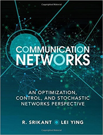 Communication Networks An Optimization Control and Stochastic Networks Perspective 1st Srikant Solution Manual