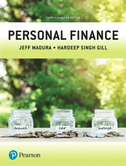 Solution Manual for Personal Finance, 4th Canadian Edition, Jeff Madura, Hardeep Singh Gill, ISBN-10: 0134820568, ISBN-13: 9780134820569
