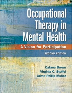 Test Bank for Occupational Therapy in Mental Health : A Vision for Participation, 2nd Edition, Catana Brown, Virginia C Stoffel, Jaime Munoz, ISBN-10: 0803659164, ISBN-13: 9780803659162