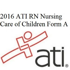 ATI RN Proctored Nursing Care of Children 2016 Form A