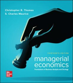 Test Bank for Managerial Economics: Foundations of Business Analysis and Strategy, 13th Edition, Christopher Thomas, S. Charles Maurice, ISBN 10: 1260004759, ISBN 13: 9781260004755
