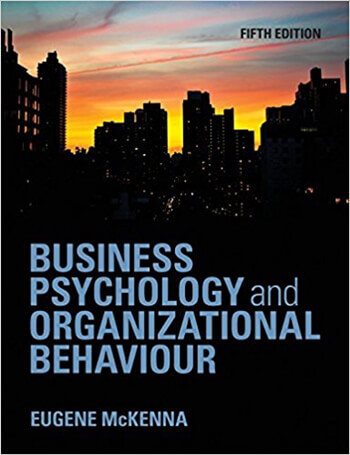 Business Psychology and Organizational Behaviour 5th McKenna Solution Manual