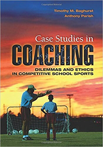 Case Studies in Coaching Dilemmas and Ethics in Competitive School Sports 1st Baghurst Solution Manual