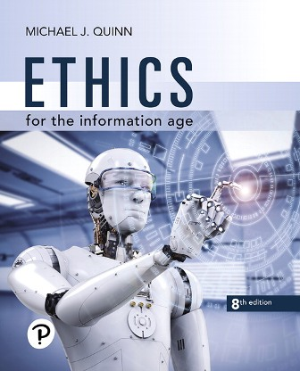 Solution Manual for Ethics for the Information Age, 8th Edition, Michael J. Quinn, ISBN: 0135217725 ISBN-13: 9780135217726