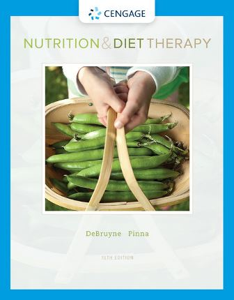 Solution Manual for Nutrition and Diet Therapy, 10th Edition, Linda Kelley DeBruyne, Kathryn Pinna, Eleanor Noss Whitney, ISBN-10: 0357039866, ISBN-13: 9780357039861, ISBN-10: 0357039890, ISBN-13: 9780357039892, ISBN-10: 0357257340, ISBN-13: 9780357257340