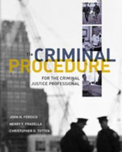 Solution Manual for Criminal Procedure for the Criminal Justice Professional, 11th Edition, John N. Ferdico, Henry F. Fradella, Christopher Totten, ISBN-10: 1111835586, ISBN-13: 9781111835583