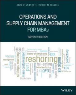 Solution Manual for Operations and Supply Chain Management for MBAs, 7th Edition, Jack R. Meredith, Scott M. Shafer, ISBN: 1119563070, ISBN: 9781119563075