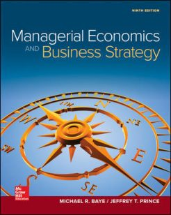 Solution Manual for Managerial Economics & Business Strategy, 9th Edition, Michael Baye, Jeff Prince, ISBN10: 1259290611, ISBN13: 9781259290619