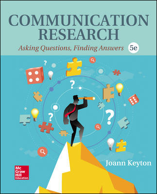 Test Bank for Communication Research: Asking Questions, Finding Answers, 5th Edition, Joann Keyton, ISBN10: 1259870553, ISBN13: 9781259870552