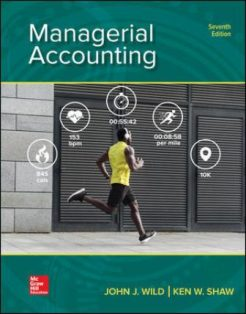 Solution Manual for Managerial Accounting, 7th Edition, John Wild, Ken Shaw, ISBN10: 1260247880, ISBN13: 9781260247886