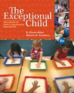 Solution Manual for The Exceptional Child: Inclusion in Early Childhood Education, 8th Edition, Eileen K. Allen, Glynnis Edwards Cowdery, ISBN-10: 1285432371, ISBN-13: 9781285432373