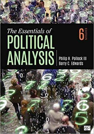 Test Bank for The Essentials of Political Analysis, 6th Edition, Philip H. Pollock, Barry C. Edwards, ISBN-10: 1506379613, ISBN-13: 9781506379616